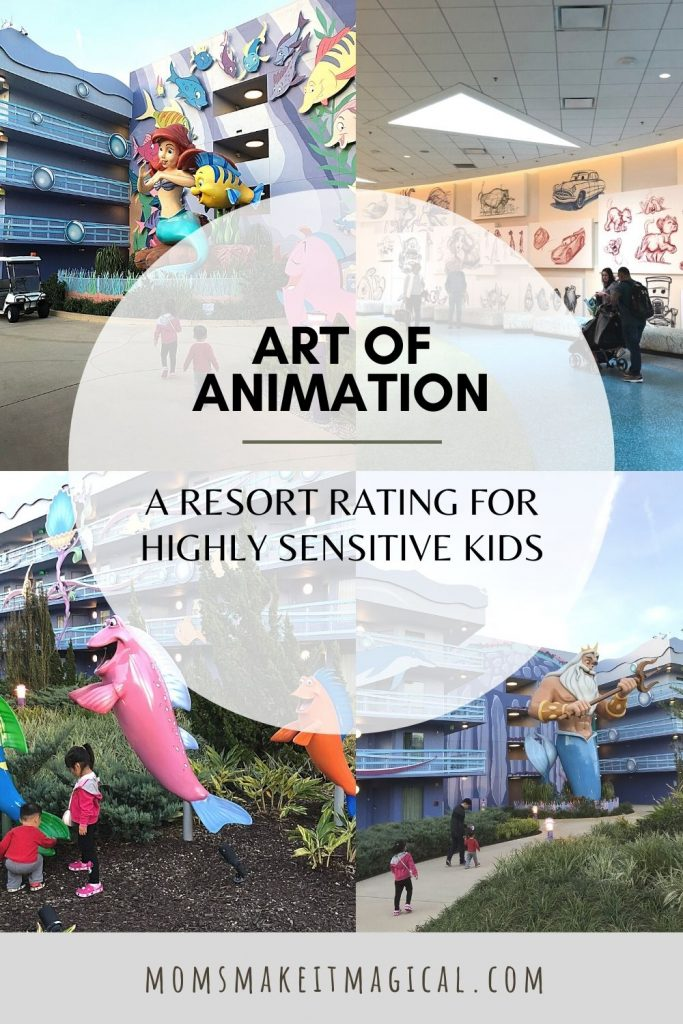 Background images of art of animation lobby, and photos of King Triton, dancing fish, and Ariel from the Little Mermaid section of the resort. Title text: Art of Animation. A Resort Rating for highly sensitive kids. from moms make it magical dot com