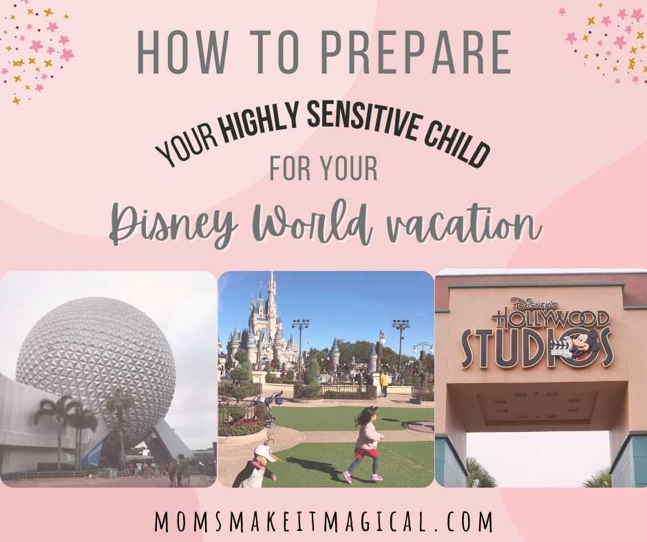 """Text says """"how to prepare your highly sensitive child for you disney vacation"""", with images of Spaceship earth from Epcot, Cinderella Castle at Magic Kingdom, and Hollywood Studios entrance sign. From moms make it magical dot com."""