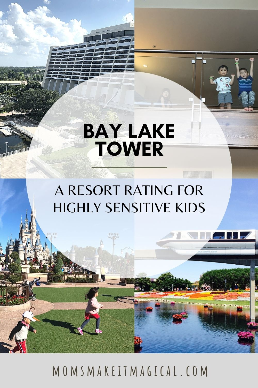 Text says Bay Lake Tower, a Resort Rating for Highly Sensitive Kids. Four photos of the outside of the Contemporary Tower, Magic Kingdom, the monorail, and kids standing on the second floor of a Bay Lake Tower 3-bedroom grand villa.