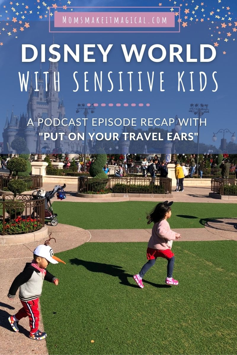 """Text reads """"Disney World with sensitive kids. A podcast episode recap with """"Put on your travel ears"""". Background photo is of two children running in the hub grass at Magic Kingdom with Cinderella Castle in the background. From moms make it magical dot com."""
